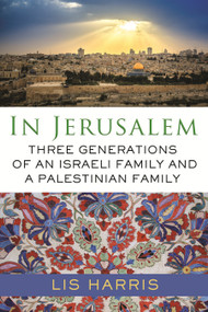 In Jerusalem (Three Generations of an Israeli Family and a Palestinian Family) - 9780807002445 by Lis Harris, 9780807002445