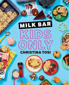 Milk Bar: Kids Only (A Cookbook) by Christina Tosi, 9780593231920