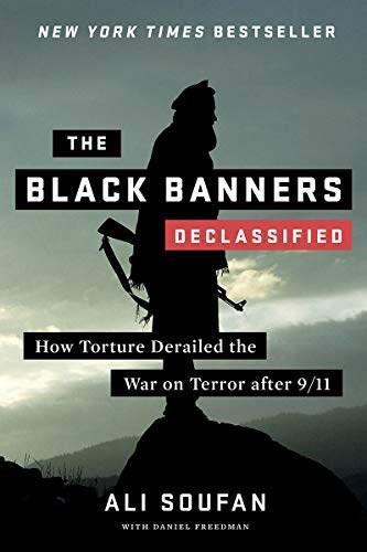 The Black Banners (Declassified) (How Torture Derailed the War on Terror after 9/11) by Ali Soufan, Daniel Freedman, 9780393343496