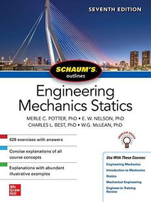 Schaum's Outline of Engineering Mechanics: Statics, Seventh Edition by Charles L. Best, Merle C. Potter, E. W. Nelson, William G. McLean, 9781260462883