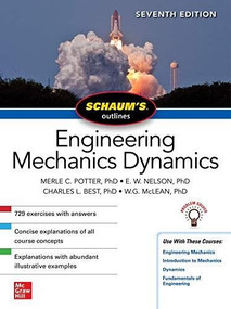 Schaum's Outline of Engineering Mechanics Dynamics, Seventh Edition by Merle C. Potter, E. W. Nelson, Charles L. Best, W. G. McLean, 9781260462869