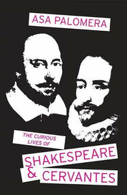 The Curious Lives of Shakespeare and Cervantes by Asa Gim Palomera, 9781911501138