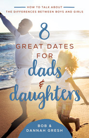 8 Great Dates for Dads and Daughters (How to Talk About the Differences Between Boys and Girls) by Dannah Gresh, Bob Gresh, 9780736981897