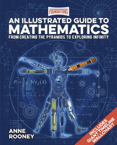 Foundations: An Illustrated Guide to Mathematics (From Creating the Pyramids to Exploring Infinity. Includes Giant Timeline Wallchart) by Anne Rooney, 9781839406584