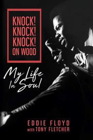 Knock! Knock! Knock! On Wood (My Life in Soul) by Eddie Floyd, Tony Fletcher, 9781947026421