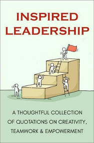 Inspired Leadership (A Thoughtful Collection of Quotations on Creativity, Teamwork, and Empowerment) by Jackie Corley, 9781578268856