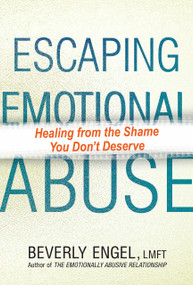 Escaping Emotional Abuse (Healing from the Shame You Don't Deserve) by Beverly Engel, 9780806540504