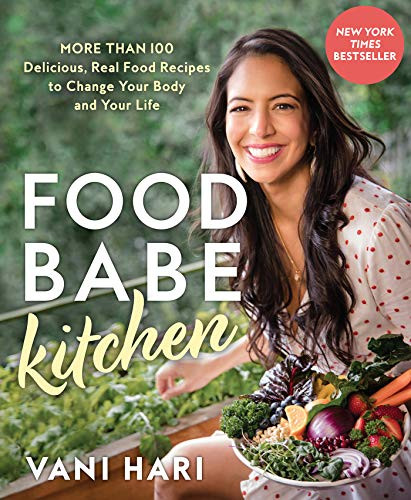 Food Babe Kitchen (More than 100 Delicious, Real Food Recipes to Change Your Body and Your Life: THE NEW YORK TIMES BESTSELLER) by Vani Hari, 9781401960124