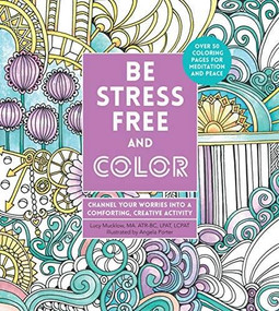 Be Stress-Free and Color (Channel Your Worries into a Comforting, Creative Activity) by Angela Porter, Lacy Mucklow, 9780785838654