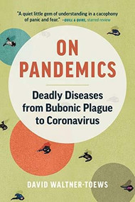 On Pandemics (Deadly Diseases from Bubonic Plague to Coronavirus) by David Waltner-Toews, 9781771648110