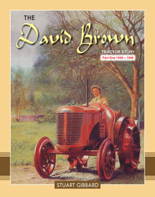 The David Brown Tractor Story Part 1 (1936-1948) by Stuart Gibbard, 9781903366394