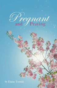 Pregnant and Praying by Elaine Tomski, 9781633573130