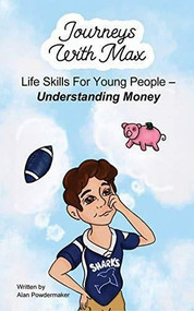 Journeys with Max (Life Skills for Young People-Understanding Money) by Alan Powdermaker, Tashie Nevarez, 9781950892662