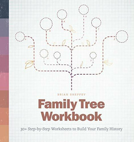 Family Tree Workbook (30+ Step-by-Step Worksheets to Build Your Family History) by Brian Sheffey, 9781646116089