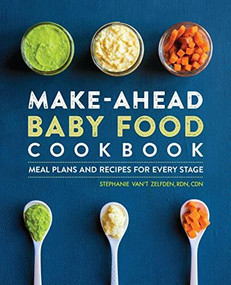 Make-Ahead Baby Food Cookbook (Meal Plans and Recipes for Every Stage) by Stephanie Van't Zelfden, 9781646119097
