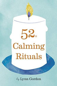 52 Calming Rituals (Miniature Edition) by Lynn Gordon, Jessica Hurley, Cat Grishaver, 9781797201849