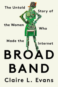 Broad Band (The Untold Story of the Women Who Made the Internet) - 9780593329443 by Claire L. Evans, 9780593329443