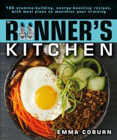 The Runner's Kitchen (100 Stamina-Building, Energy-Boosting Recipes, with Meal Plans to Maximize Your) by Emma Coburn, 9781615649006