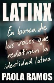 Latinx (En busca de las voces que redefinen la identidad latina) by Paola Ramos, 9781984899118