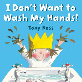 I Don't Want to Wash My Hands! by Tony Ross, Tony Ross, 9780593324820