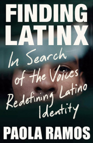 Finding Latinx (In Search of the Voices Redefining Latino Identity) by Paola Ramos, 9781984899095