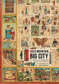 Gold Mountain, Big City (Ken Cathcart's 1947 Illustrated Map of San Francisco's Chinatown) by Jim Schein, 9781944903893