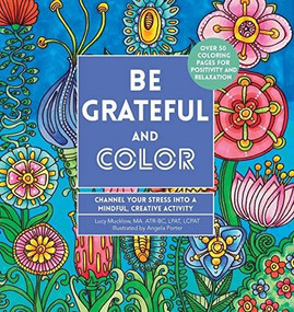 Be Grateful and Color (Channel Your Stress into a Mindful, Creative Activity) by Angela Porter, Lacy Mucklow, 9780785838678