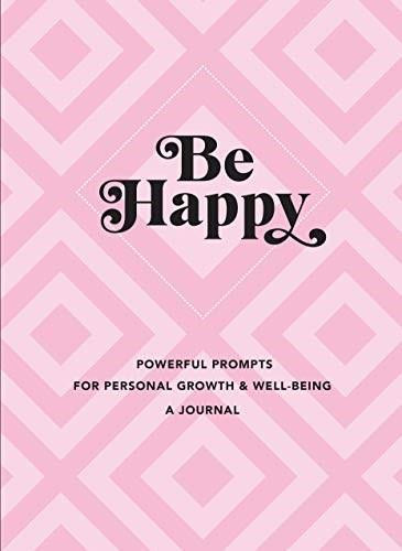 Be Happy: A Journal (Powerful Prompts for Personal Growth and Well-Being) by Editors of Rock Point, 9781631067433