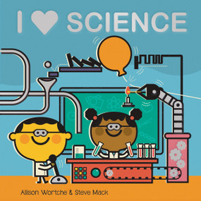 I Love Science (Explore with sliders, lift-the-flaps, a wheel, and more!) by Allison Wortche, Steve Mack, 9781328529374
