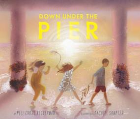 Down Under the Pier by Nell Cross Beckerman, Rachell Sumpter, 9781944903862