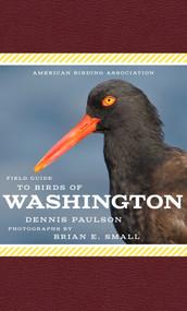 American Birding Association Field Guide to Birds of Washington by Dennis Paulson, Brian Small, 9781935622727