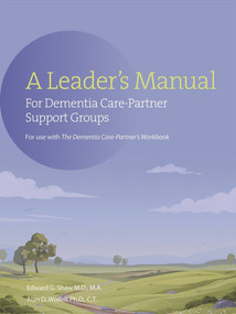 A Leader's Manual for Dementia Care-Partner Support Groups by Edward G Shaw, Alan Wolfelt, 9781617222931