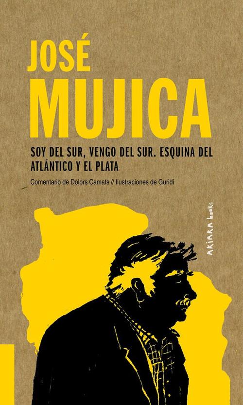 José Mujica (Soy del Sur, vengo del Sur. Esquina del Atlántico y el Plata) by Dolors Camats, Raúl Guridi, 9788417440558