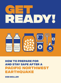 Get Ready! (How to Prepare for and Stay Safe after a Pacific Northwest Earthquake) by Deb Moller, 9781632173041