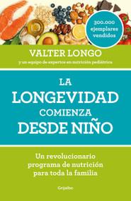 La longevidad comienza desde niño / Longevity Begins In Childhood by Valter Longo, 9788418007279