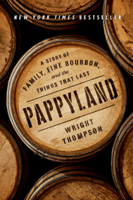 Pappyland (A Story of Family, Fine Bourbon, and the Things That Last) by Wright Thompson, 9780735221253