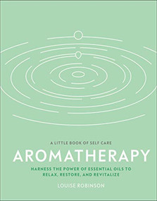 Aromatherapy (Harness the power of essential oils to relax, restore, and revitalize) by Louise Robinson, 9780744026764
