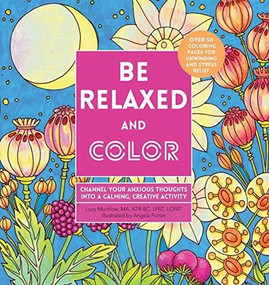 Be Relaxed and Color (Channel Your Anxious Thoughts into a Calming, Creative Activity) by Lacy Mucklow, Angela Porter, 9780785838685