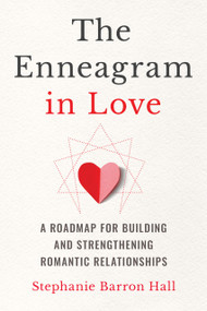 The Enneagram in Love (A Roadmap for Building and Strengthening Romantic Relationships) by Stephanie Barron Hall, 9781646119417