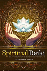 Spiritual Reiki (Channel Your Intuitive Abilities for Energy Healing) by Sarah Parker Thomas, 9781646119257