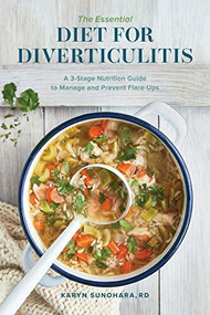 The Essential Diet for Diverticulitis (A 3-Stage Nutrition Guide to Manage and Prevent Flare-Ups) by Karyn Sunohara, 9781647394141