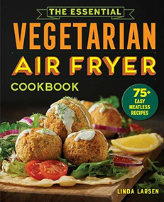 The Essential Vegetarian Air Fryer Cookbook (75+ Easy Meatless Recipes) by Linda Larsen, 9781646115358