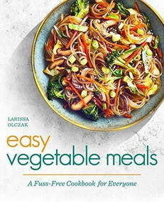 Easy Vegetable Meals (A Fuss-Free Cookbook for Everyone) by Larissa Olczak, 9781646115136