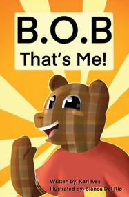 B.O.B... That's me! by Karl Ives, 9781098310585