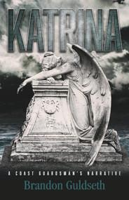 """KATRINA"" (A Coast Guardsman's Narrative) by Brandon Guldseth, 9781098303372"
