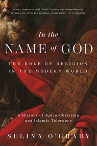 In the Name of God (The Role of Religion in the Modern World: A History of Judeo-Christian and Islamic Tolerance) by Selina O'Grady, 9781643135076