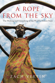 A Rope from the Sky (The Making and Unmaking of the World's Newest State) by Zach Vertin, 9781643130514