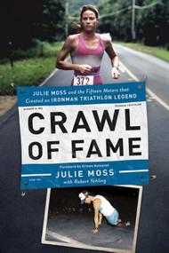 Crawl of Fame (Julie Moss and the Fifteen Feet that Created an Ironman Triathlon Legend) by Julie Moss, Robert Yehling, Armen Keyeyian, 9781681778563