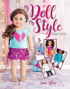 My Doll, My Style (Sewing Fun Fashions for Your 18-inch Doll) by Anna Allen, 9781440248269