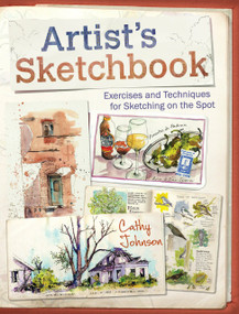 Artist's Sketchbook (Exercises and Techniques for Sketching on the Spot) by Cathy Johnson, 9781440338809